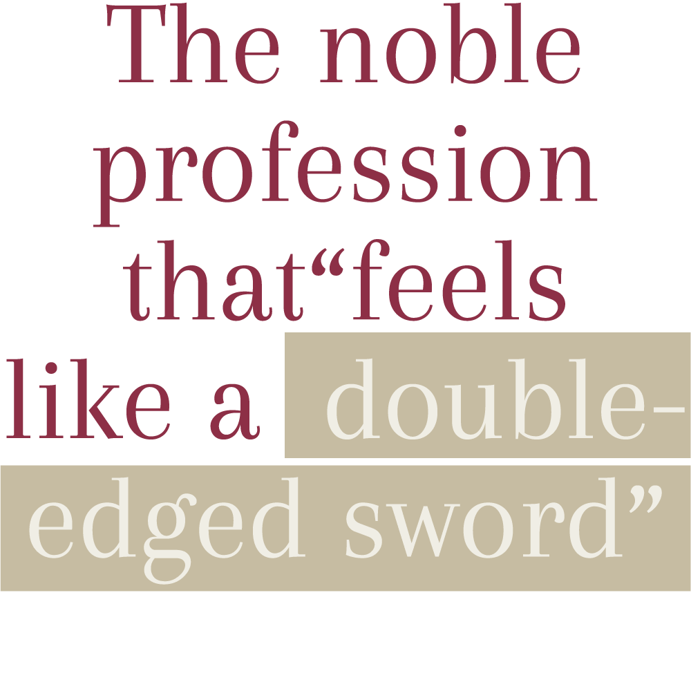 The noble profession that feels like a double-edged sword